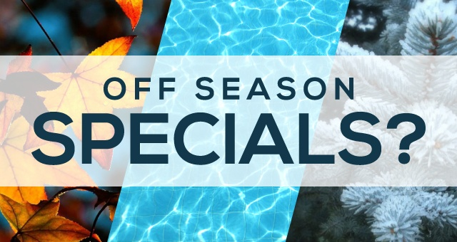 Off Season Specials